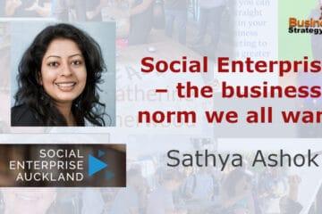 Sathya Ashok - Social Enterprise the business norm we all want - Social Enterprise Auckland